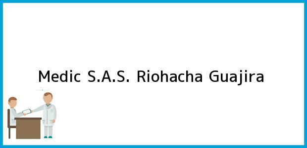 Teléfono, Dirección y otros datos de contacto para Medic S.A.S., Riohacha, Guajira, Colombia