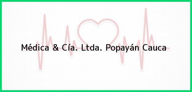 Teléfono, Dirección y otros datos de contacto para Médica & Cía. Ltda., Popayán, Cauca, Colombia