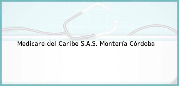 Teléfono, Dirección y otros datos de contacto para Medicare del Caribe S.A.S., Montería, Córdoba, Colombia