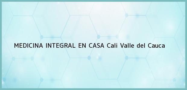 Teléfono, Dirección y otros datos de contacto para MEDICINA INTEGRAL EN CASA, Cali, Valle del Cauca, Colombia