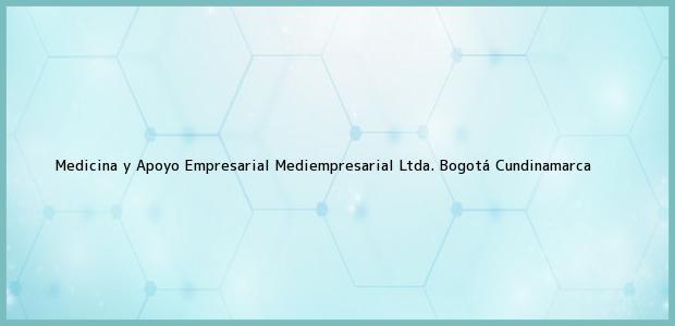Teléfono, Dirección y otros datos de contacto para Medicina y Apoyo Empresarial Mediempresarial Ltda., Bogotá, Cundinamarca, Colombia