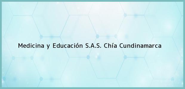 Teléfono, Dirección y otros datos de contacto para Medicina y Educación S.A.S., Chía, Cundinamarca, Colombia