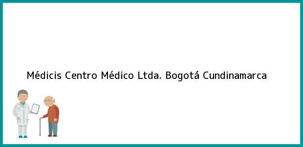 Teléfono, Dirección y otros datos de contacto para Médicis Centro Médico Ltda., Bogotá, Cundinamarca, Colombia