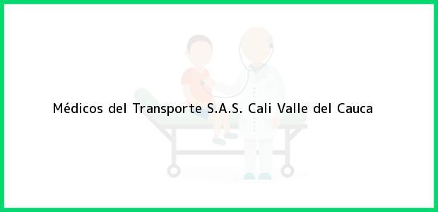 Teléfono, Dirección y otros datos de contacto para Médicos del Transporte S.A.S., Cali, Valle del Cauca, Colombia