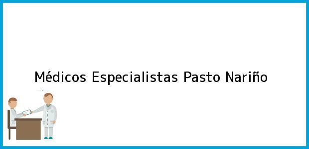 Teléfono, Dirección y otros datos de contacto para Médicos Especialistas, Pasto, Nariño, Colombia
