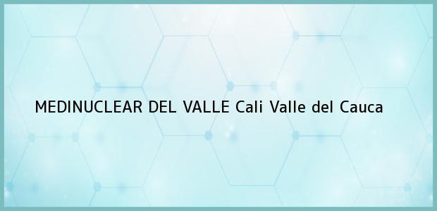 Teléfono, Dirección y otros datos de contacto para MEDINUCLEAR DEL VALLE, Cali, Valle del Cauca, Colombia