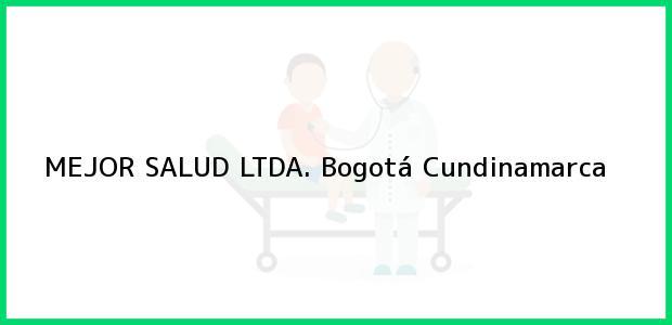 Teléfono, Dirección y otros datos de contacto para MEJOR SALUD LTDA., Bogotá, Cundinamarca, Colombia