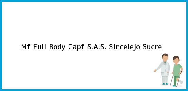 Teléfono, Dirección y otros datos de contacto para Mf Full Body Capf S.A.S., Sincelejo, Sucre, Colombia