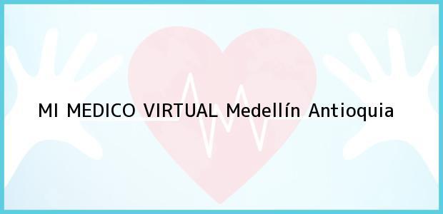 Teléfono, Dirección y otros datos de contacto para MI MEDICO VIRTUAL, Medellín, Antioquia, Colombia