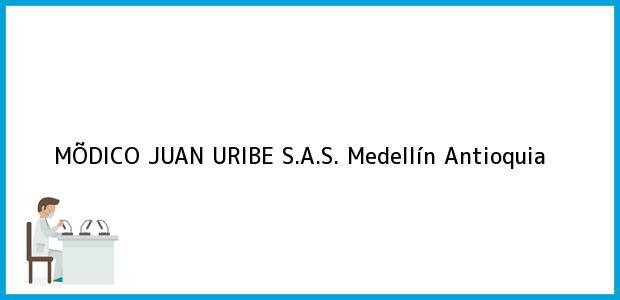 Teléfono, Dirección y otros datos de contacto para MÕDICO JUAN URIBE S.A.S., Medellín, Antioquia, Colombia