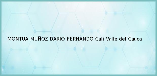 Teléfono, Dirección y otros datos de contacto para MONTUA MUÑOZ DARIO FERNANDO, Cali, Valle del Cauca, Colombia