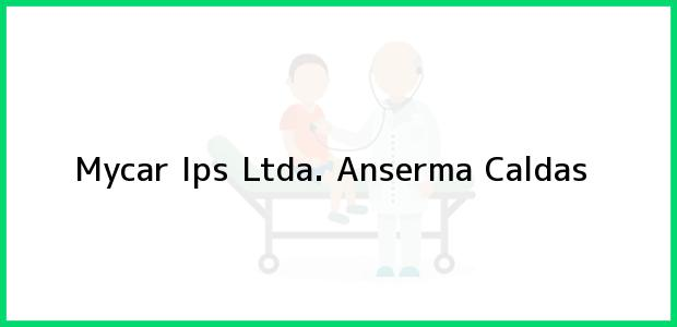 Teléfono, Dirección y otros datos de contacto para Mycar Ips Ltda., Anserma, Caldas, Colombia
