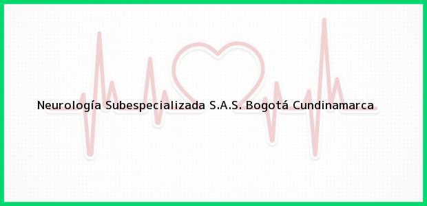 Teléfono, Dirección y otros datos de contacto para Neurología Subespecializada S.A.S., Bogotá, Cundinamarca, Colombia