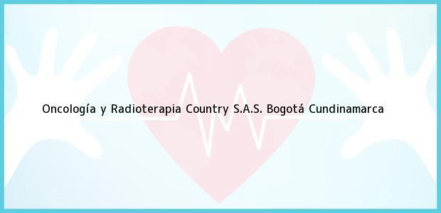 Teléfono, Dirección y otros datos de contacto para Oncología y Radioterapia Country S.A.S., Bogotá, Cundinamarca, Colombia