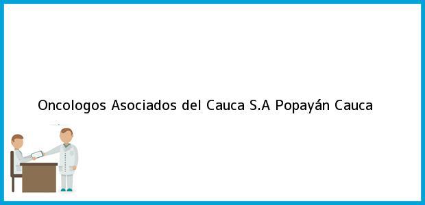 Teléfono, Dirección y otros datos de contacto para Oncologos Asociados del Cauca S.A, Popayán, Cauca, Colombia