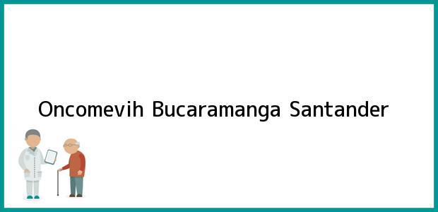 Teléfono, Dirección y otros datos de contacto para Oncomevih, Bucaramanga, Santander, Colombia