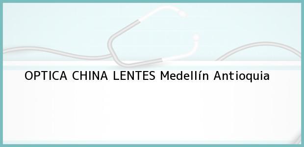 Teléfono, Dirección y otros datos de contacto para OPTICA CHINA LENTES, Medellín, Antioquia, Colombia