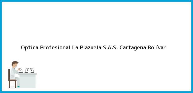 Teléfono, Dirección y otros datos de contacto para Optica Profesional La Plazuela S.A.S., Cartagena, Bolívar, Colombia
