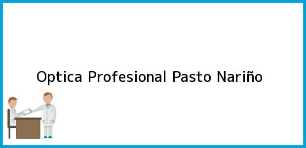 Teléfono, Dirección y otros datos de contacto para Optica Profesional, Pasto, Nariño, Colombia