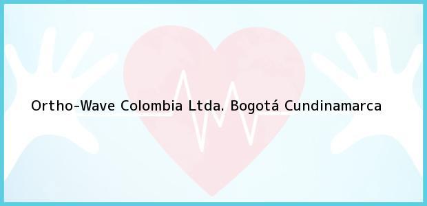 Teléfono, Dirección y otros datos de contacto para Ortho-Wave Colombia Ltda., Bogotá, Cundinamarca, Colombia