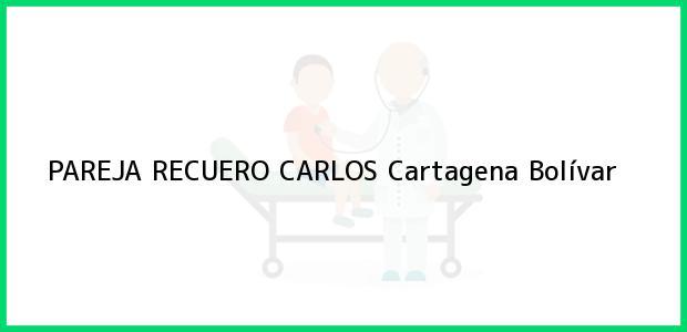 Teléfono, Dirección y otros datos de contacto para PAREJA RECUERO CARLOS, Cartagena, Bolívar, Colombia