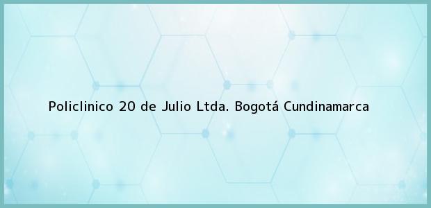 Teléfono, Dirección y otros datos de contacto para Policlinico 20 de Julio Ltda., Bogotá, Cundinamarca, Colombia