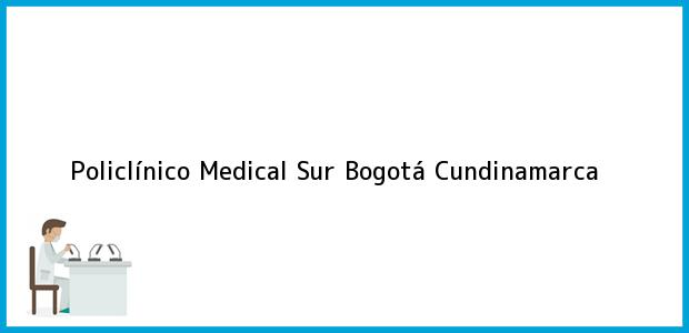 Teléfono, Dirección y otros datos de contacto para Policlínico Medical Sur, Bogotá, Cundinamarca, Colombia