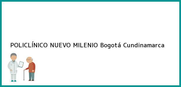 Teléfono, Dirección y otros datos de contacto para POLICLÍNICO NUEVO MILENIO, Bogotá, Cundinamarca, Colombia