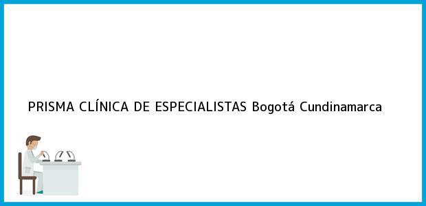 Teléfono, Dirección y otros datos de contacto para PRISMA CLÍNICA DE ESPECIALISTAS, Bogotá, Cundinamarca, Colombia