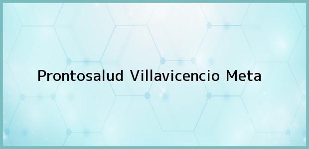 Teléfono, Dirección y otros datos de contacto para Prontosalud, Villavicencio, Meta, Colombia