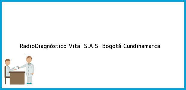 Teléfono, Dirección y otros datos de contacto para RadioDiagnóstico Vital S.A.S., Bogotá, Cundinamarca, Colombia