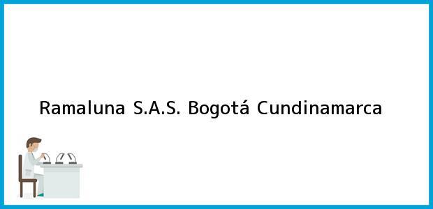 Teléfono, Dirección y otros datos de contacto para Ramaluna S.A.S., Bogotá, Cundinamarca, Colombia