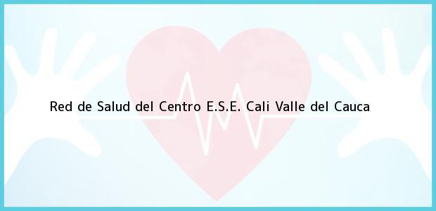 Teléfono, Dirección y otros datos de contacto para Red de Salud del Centro E.S.E., Cali, Valle del Cauca, Colombia