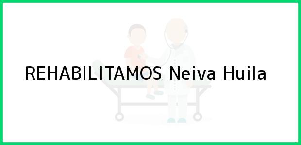 Teléfono, Dirección y otros datos de contacto para REHABILITAMOS, Neiva, Huila, Colombia