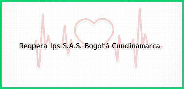 Teléfono, Dirección y otros datos de contacto para Reqpera Ips S.A.S., Bogotá, Cundinamarca, Colombia