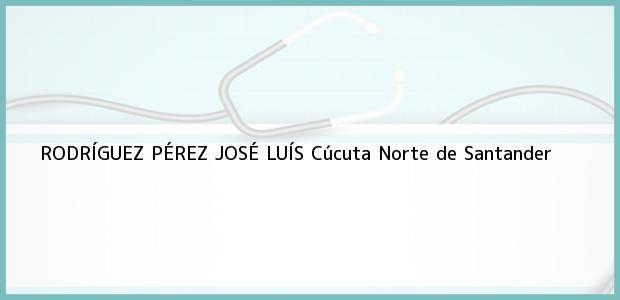 Teléfono, Dirección y otros datos de contacto para RODRÍGUEZ PÉREZ JOSÉ LUÍS, Cúcuta, Norte de Santander, Colombia