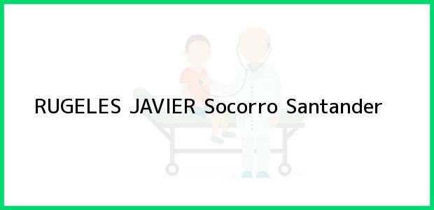 Teléfono, Dirección y otros datos de contacto para RUGELES JAVIER, Socorro, Santander, Colombia