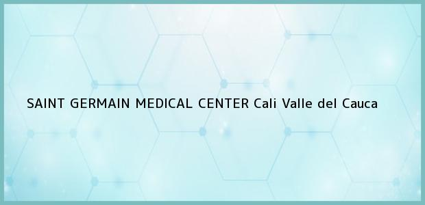 Teléfono, Dirección y otros datos de contacto para SAINT GERMAIN MEDICAL CENTER, Cali, Valle del Cauca, Colombia