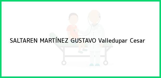 Teléfono, Dirección y otros datos de contacto para SALTAREN MARTÍNEZ GUSTAVO, Valledupar, Cesar, Colombia