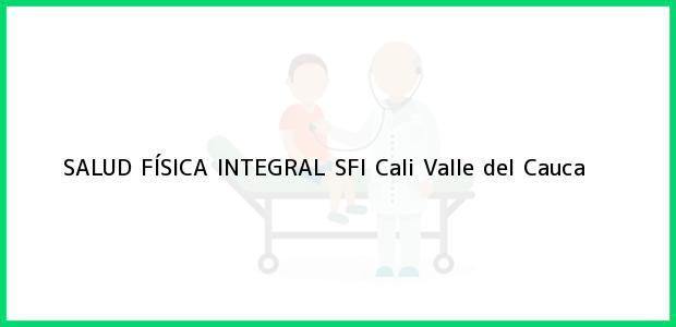 Teléfono, Dirección y otros datos de contacto para SALUD FÍSICA INTEGRAL SFI, Cali, Valle del Cauca, Colombia