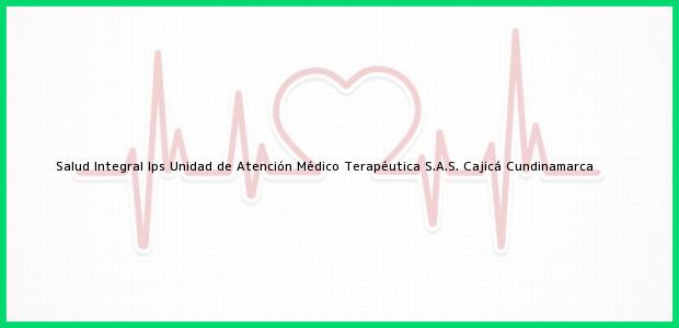 Teléfono, Dirección y otros datos de contacto para Salud Integral Ips Unidad de Atención Médico Terapéutica S.A.S., Cajicá, Cundinamarca, Colombia