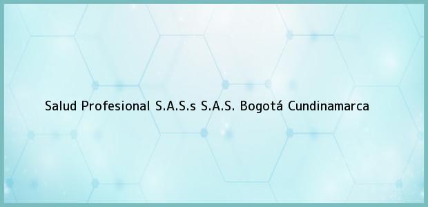 Teléfono, Dirección y otros datos de contacto para Salud Profesional S.A.S.s S.A.S., Bogotá, Cundinamarca, Colombia