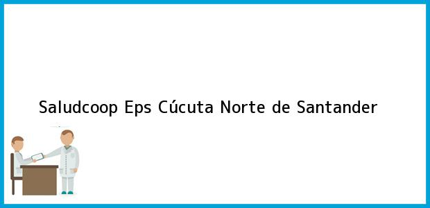 Teléfono, Dirección y otros datos de contacto para Saludcoop Eps, Cúcuta, Norte de Santander, Colombia