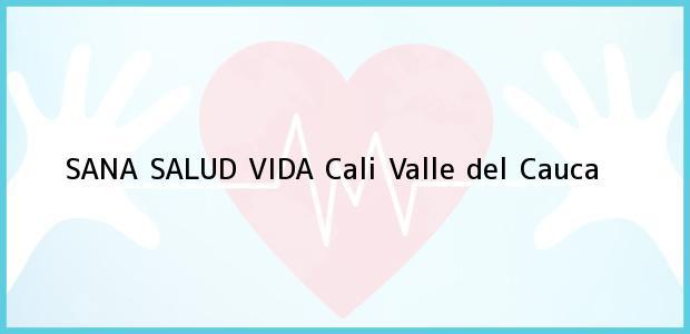 Teléfono, Dirección y otros datos de contacto para SANA SALUD VIDA, Cali, Valle del Cauca, Colombia