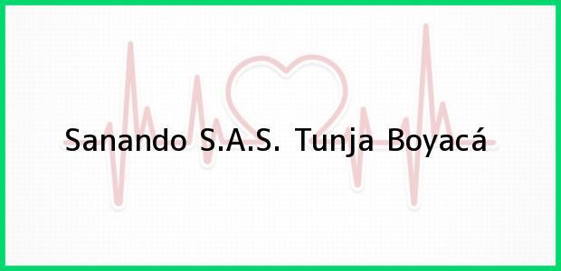 Teléfono, Dirección y otros datos de contacto para Sanando S.A.S., Tunja, Boyacá, Colombia