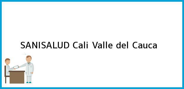 Teléfono, Dirección y otros datos de contacto para SANISALUD, Cali, Valle del Cauca, Colombia