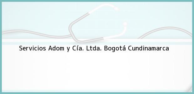 Teléfono, Dirección y otros datos de contacto para Servicios Adom y Cía. Ltda., Bogotá, Cundinamarca, Colombia