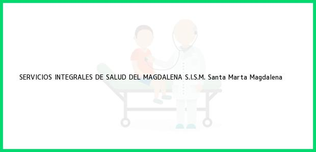 Teléfono, Dirección y otros datos de contacto para SERVICIOS INTEGRALES DE SALUD DEL MAGDALENA S.I.S.M., Santa Marta, Magdalena, Colombia