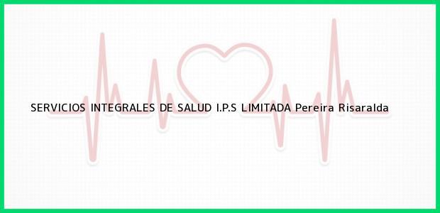 Teléfono, Dirección y otros datos de contacto para SERVICIOS INTEGRALES DE SALUD I.P.S LIMITADA, Pereira, Risaralda, Colombia
