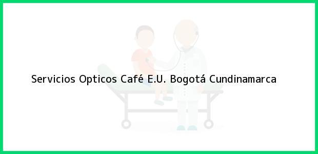 Teléfono, Dirección y otros datos de contacto para Servicios Opticos Café E.U., Bogotá, Cundinamarca, Colombia